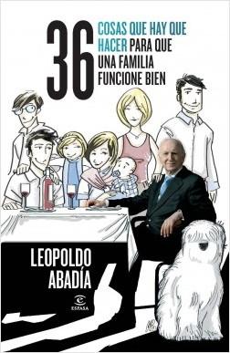 36 cosas que hay que hacer para que una familia funcione bien - Leopoldo Abadía | Planeta de Libros