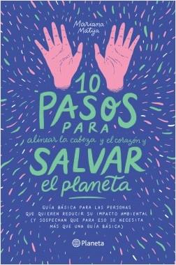 10 pasos para alinear la cabeza y el corazón y salvar el planeta - Mariana Matija | Planeta de Libros