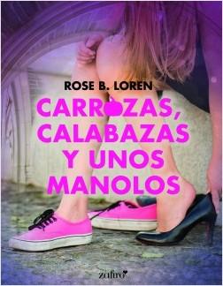 Carrozas, calabazas y unos manolos - Rose B. Loren | Planeta de Libros