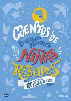 Cuentos de buenas noches para niñas rebeldes - Elena Favilli   Planeta de Libros