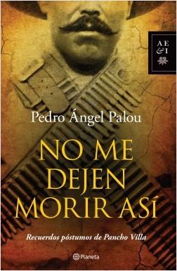No me dejen morir así - Pedro Ángel Palou | Planeta de Libros