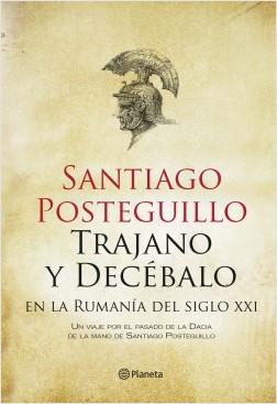 Trajano y Decébalo en la Rumanía del siglo XXI - Santiago Posteguillo | Planeta de Libros