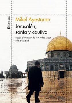 Jerusalén, santa y cautiva – Mikel Ayestaran | Descargar PDF