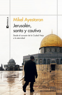 Jerusalén, santa y cautiva – Mikel Ayestaran   Descargar PDF