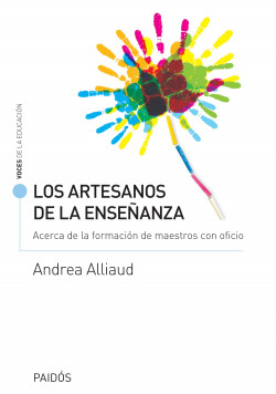 Los artesanos de la enseñanza - Andrea Alliaud | Planeta de Libros