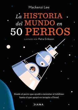 La historia del mundo en 50 perros - Mackenzi Lee   Planeta de Libros