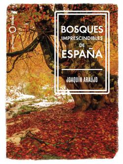 Bosques imprescindibles de España - Joaquín Araújo | Planeta de Libros