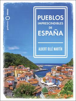 Pueblos imprescindibles de España - Albert Ollé | Planeta de Libros