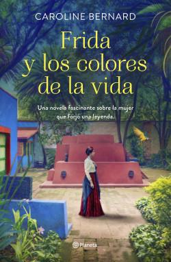 Frida y los colores de la vida - Caroline Bernard | Planeta de Libros