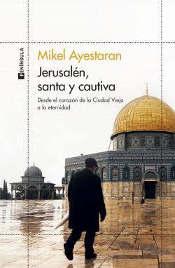 Jerusalén, santa y cautiva - Mikel Ayestaran   Planeta de Libros