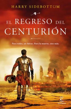 El regreso del centurión - Harry Sidebottom | Planeta de Libros