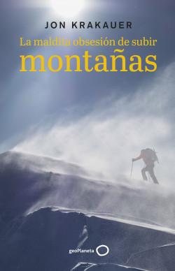 La maldita obsesión de subir montañas - Jon Krakauer | Planeta de Libros