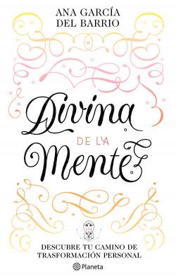 Divina de la Mente - Ana García del Barrio | Planeta de Libros