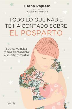 Todo lo que nadie te ha contado sobre el posparto - Elena Pajuelo | Planeta de Libros