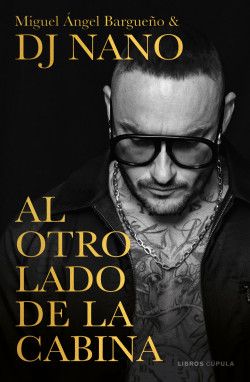 Al otro lado de la cabina - Miguel Ángel Bargueño,DJ Nano | Planeta de Libros