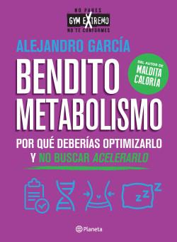 Bendito metabolismo - Alejandro García | Planeta de Libros