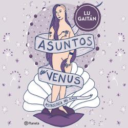 Asuntos de Venus - Lu Gaitán   Planeta de Libros