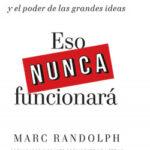 Eso nunca funcionará – Marc Randolph | Descargar PDF