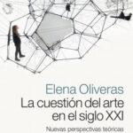 La cuestión del arte en el siglo XXI – Elena Oliveras | Descargar PDF