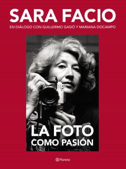 Sara Facio. La foto como pasión – Guillermo Gasió   Descargar PDF