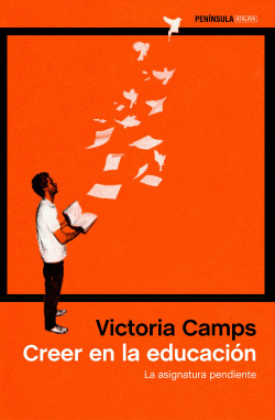 Creer en la educación - Victoria Camps | Planeta de Libros