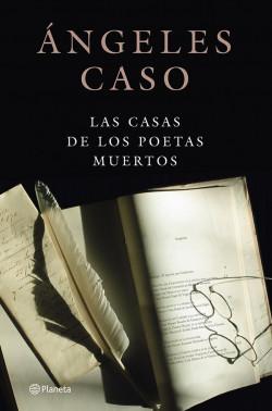 La casa de los poetas muertos - Ángeles Caso | Planeta de Libros