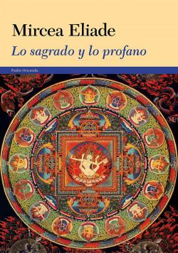 Lo sagrado y lo profano - Mircea Eliade | Planeta de Libros