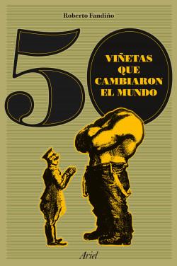 50 viñetas que cambiaron el mundo - Roberto Fandiño Pérez | Planeta de Libros