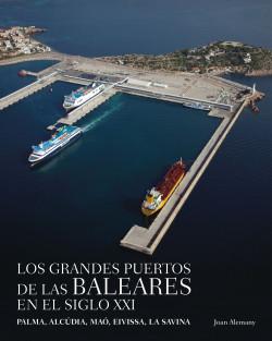 Los grandes puertos de las Baleares en el siglo XXI - Joan Alemany i Llovera | Planeta de Libros