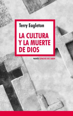 La cultura y la muerte de Dios - Terry Eagleton | Planeta de Libros