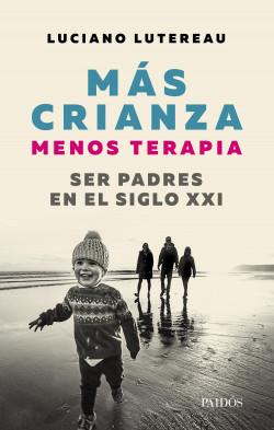 Mas crianza, menos terapia - Luciano Lutereau | Planeta de Libros