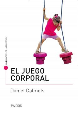 El juego corporal - Daniel Calmels | Planeta de Libros