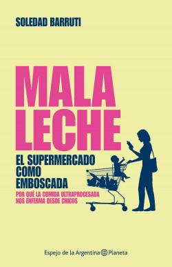 Mala leche - Soledad Barruti | Planeta de Libros
