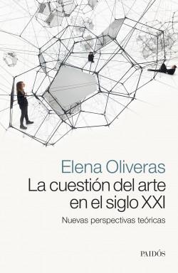 La cuestión del arte en el siglo XXI - Elena Oliveras | Planeta de Libros