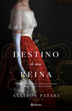 El destino de una reina - Allison Pataki | Planeta de Libros