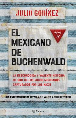 El mexicano de Buchenwald - Julio Godínez | Planeta de Libros