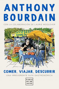 Comer, viajar, descubrir - Anthony Bourdain | Planeta de Libros