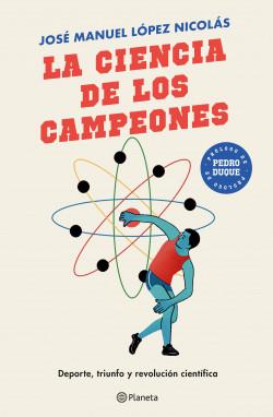 La ciencia de los campeones - José Manuel López Nicolás | Planeta de Libros