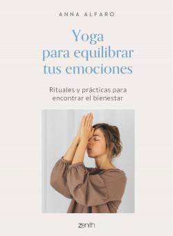 Yoga para equilibrar tus emociones - Anna Alfaro | Planeta de Libros