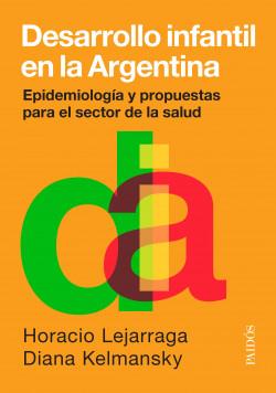 Desarrollo infantil en la Argentina - Horacio Lejarraga,Diana M. Kelmansky | Planeta de Libros