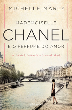 Mademoiselle Chanel e o Perfume do Amor - Michelle Marly | Planeta de Libros