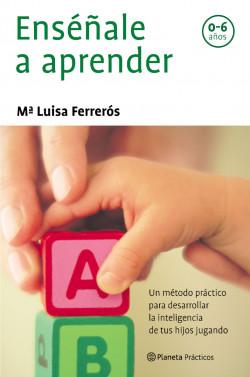 Enséñale a aprender - María Luisa Ferrerós | Planeta de Libros