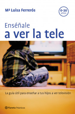 Enséñale a ver la tele - María López-Ibor | Planeta de Libros