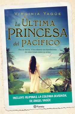 La última princesa del Pacífico + Filipinas, la colonia olvidada - Virginia Yagüe | Planeta de Libros