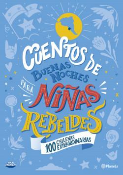 Cuentos de buenas noches para niñas rebeldes. 100 chilenas extraordinarias - Niñas Rebeldes | Planeta de Libros