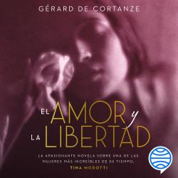 El amor y la libertad - Gérard de Cortanze | Planeta de Libros