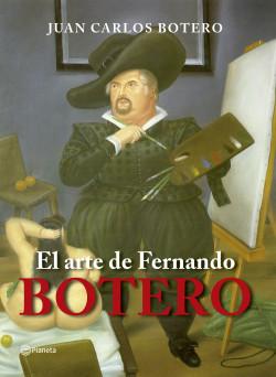 El arte de Fernando Botero - Juan Carlos Botero | Planeta de Libros