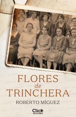 Flores de trinchera - Roberto Míguez | Planeta de Libros