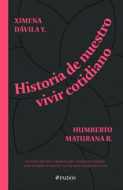 Historia de nuestro vivir cotidiano - Humberto Maturana,Ximena Dávila | Planeta de Libros