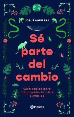 Sé parte del cambio - Josué Aguilera | Planeta de Libros